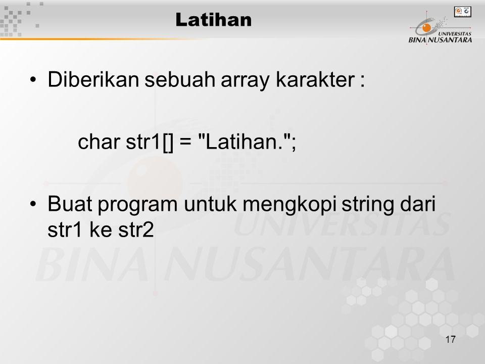 Diberikan sebuah array karakter : char str1[] = Latihan. ;